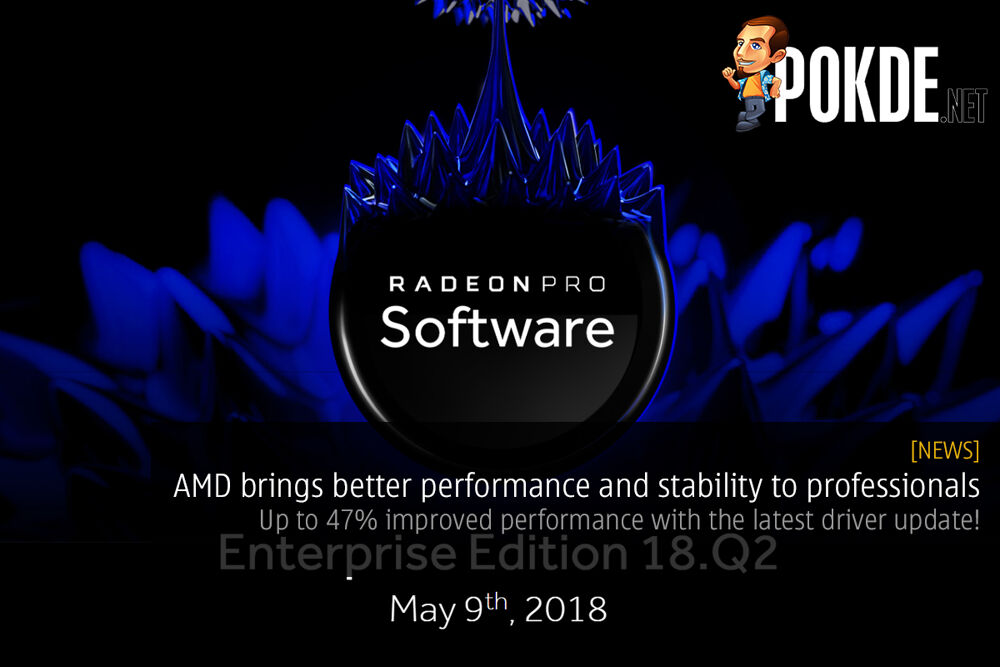 AMD brings better performance and stability to professionals — up to 47% improved performance with the latest driver update! 18