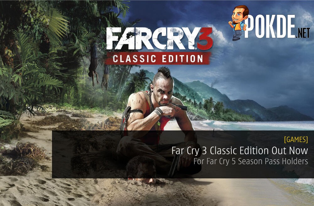 Far Cry 3 Classic Edition Out Now For Far Cry 5 Season Pass Holders Pokde Net