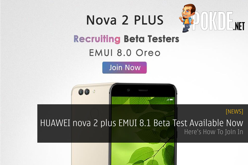 HUAWEI nova 2 plus EMUI 8.1 Beta Test Available Now - Here's How To Join In 24