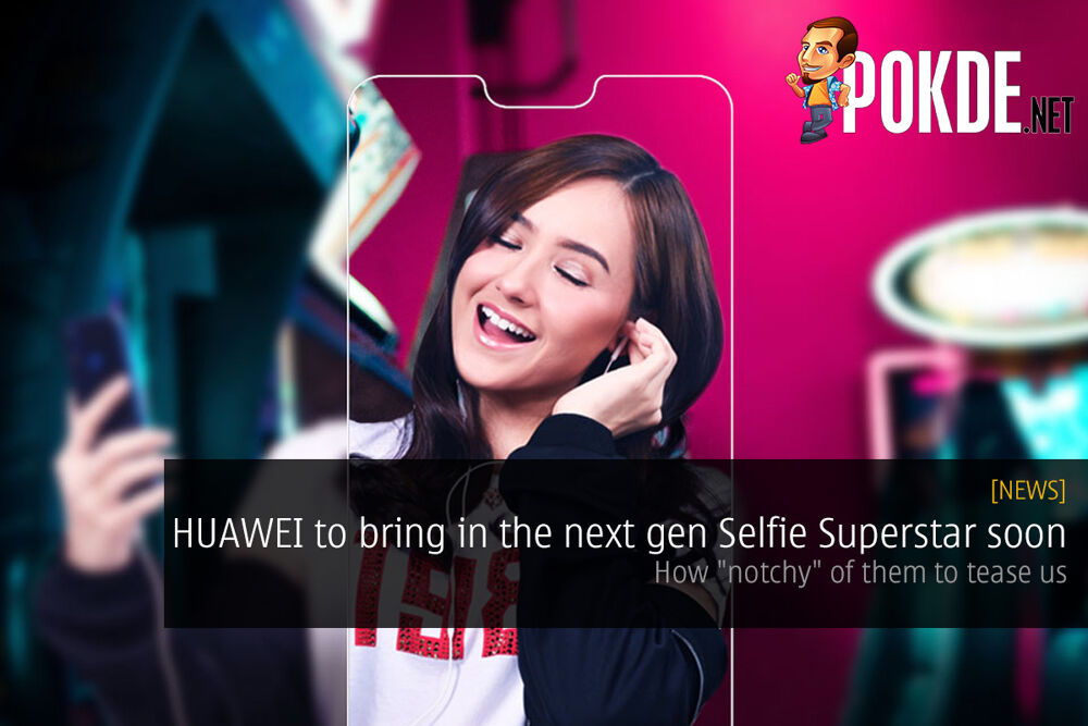 "HUAWEI to bring in the next gen Selfie Superstar soon — how ""notchy"" of them to tease us 21"