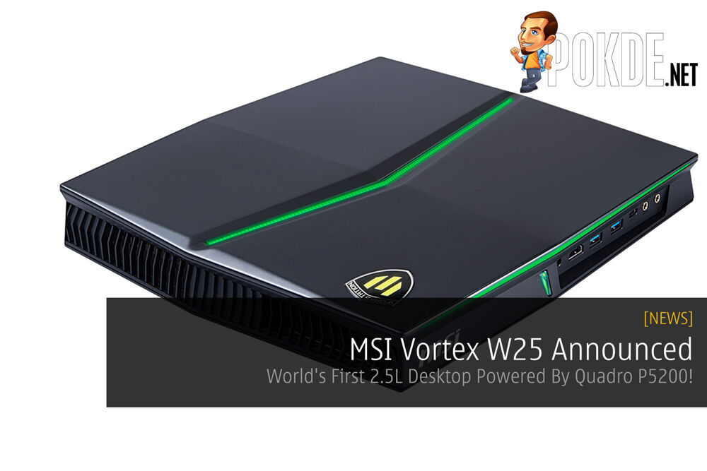MSI Vortex W25 Announced - World's First 2.5L Desktop Powered By Quadro P5200! 30