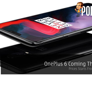 OnePlus 6 Coming This June - Prices Starts From RM2,399 26