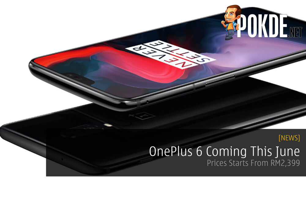 OnePlus 6 Coming This June - Prices Starts From RM2,399 18