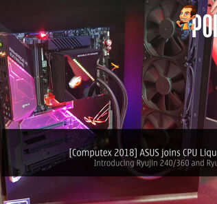 [Computex 2018] ASUS joins CPU Liquid Coolers - Introducing Ryujin 240/360 and Ryuo 240/120 25