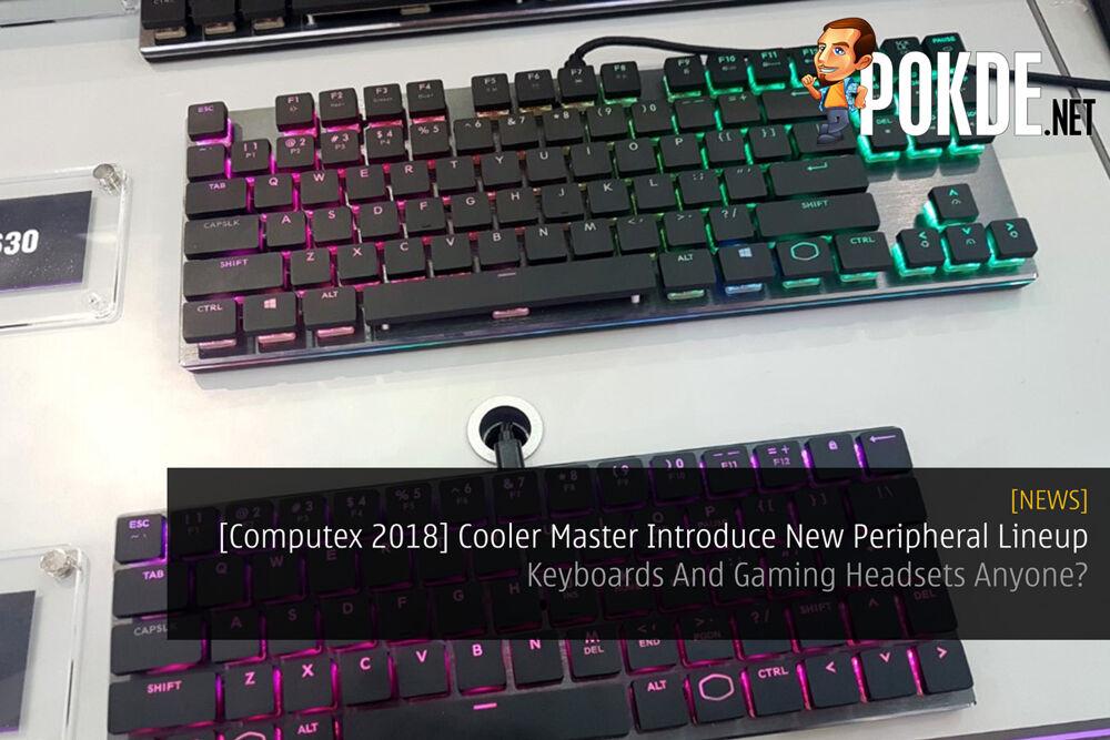 [Computex 2018] Cooler Master Introduce New Peripheral Lineup - Keyboards And Gaming Headsets Anyone? 20