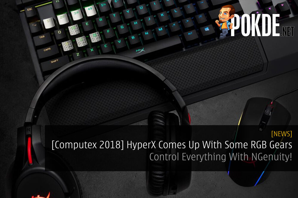 [Computex 2018] HyperX Comes Up With Some RGB Gears — Control Everything With NGenuity! 21