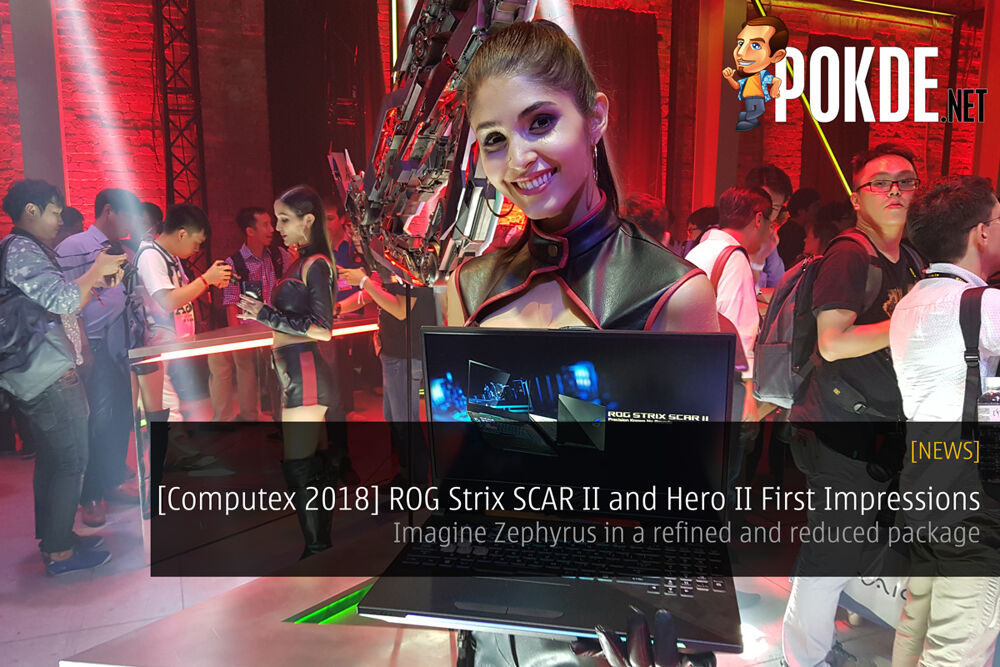 [Computex 2018] ROG Strix SCAR II and Hero II First Impressions - Imagine Zephyrus in a refined and reduced package 20