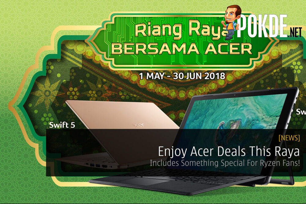 Enjoy Acer Deals This Raya — Includes Something Special For Ryzen Fans! 20