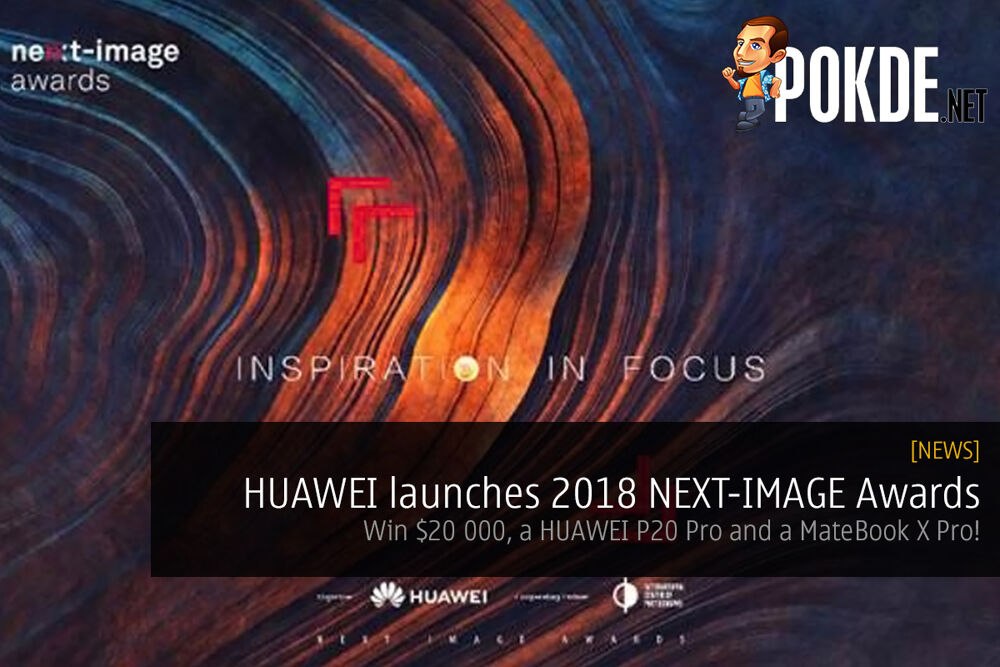 HUAWEI launches 2018 NEXT-IMAGE Awards — win $20 000, a HUAWEI P20 Pro and a MateBook X Pro! 17