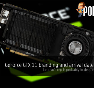 GeForce GTX 11 branding and arrival date LEAKED — Lenovo's rep is probably in deep trouble now 25