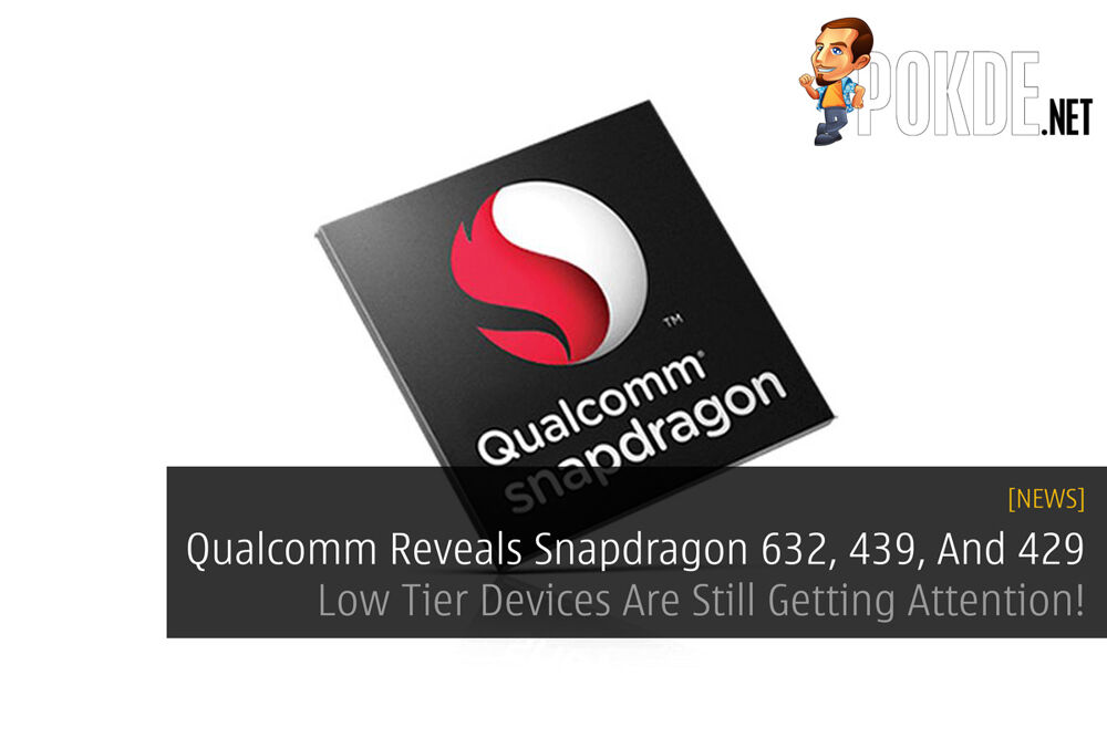Qualcomm Reveals Snapdragon 632, 439, And 429 — Low Tier Devices Are Still Getting Attention 21