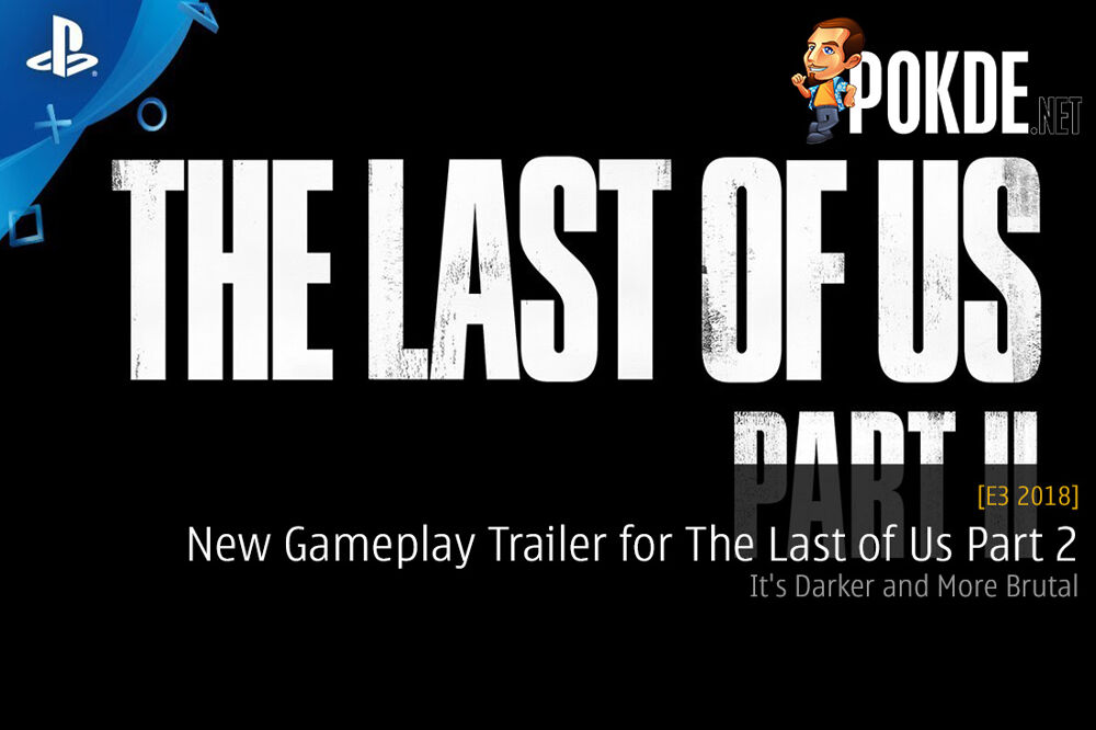[E3 2018] New Gameplay Trailer for The Last of Us Part 2 - It's Darker and More Brutal 19