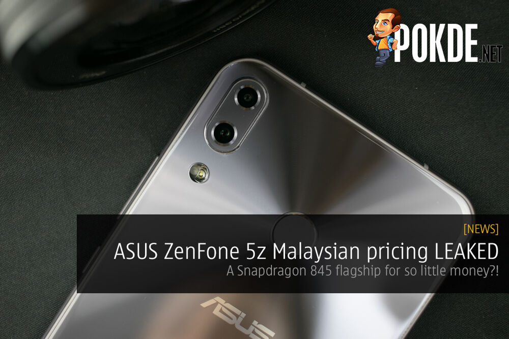 ASUS ZenFone 5z Malaysian pricing LEAKED — a Snapdragon 845 flagship for so little money?! 24