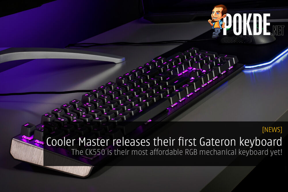 Cooler Master releases their first Gateron keyboard — the Cooler Master CK550 is their most affordable RGB mechanical keyboard yet! 20
