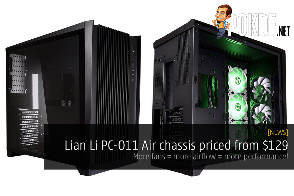 Lian Li PC-O11 Air chassis priced from $129 — more fans = more airflow = more performance! 27