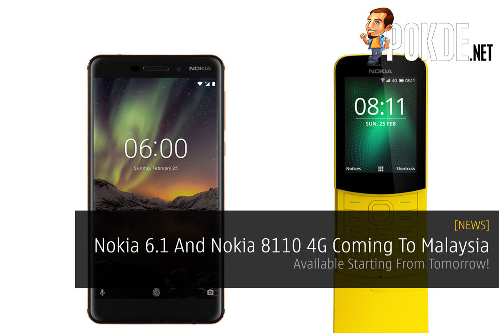Nokia 6.1 And Nokia 8110 4G Coming To Malaysia — Available Starting From Tomorrow! 26
