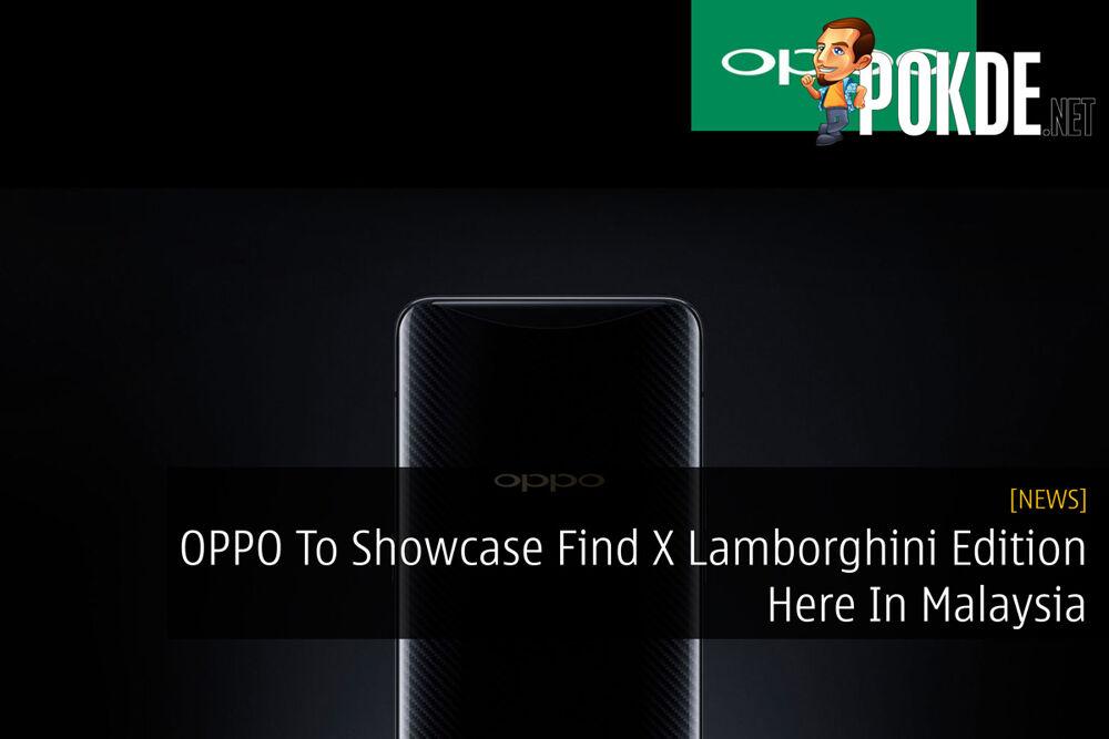 OPPO To Showcase Find X Lamborghini Edition Here In Malaysia 24