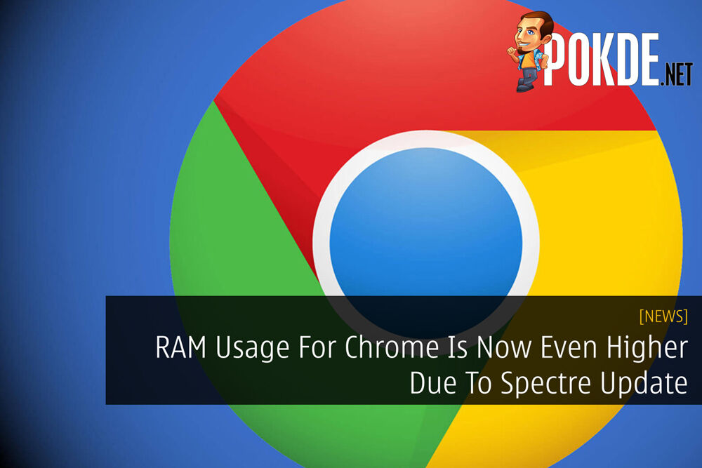 RAM Usage For Chrome Is Now Even Higher Due To Spectre Update 30