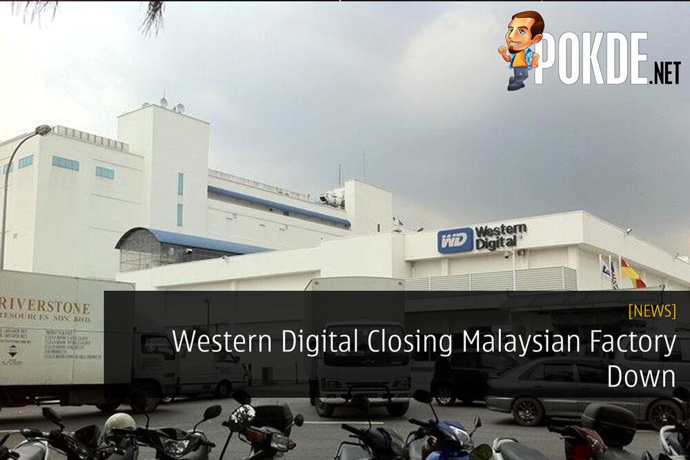 Western Digital Closing Malaysian Factory Down 22