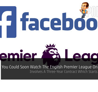 You Could Soon Watch The English Premier League On Facebook — Involves A Three-Year Contract Which Starts From 2019 20