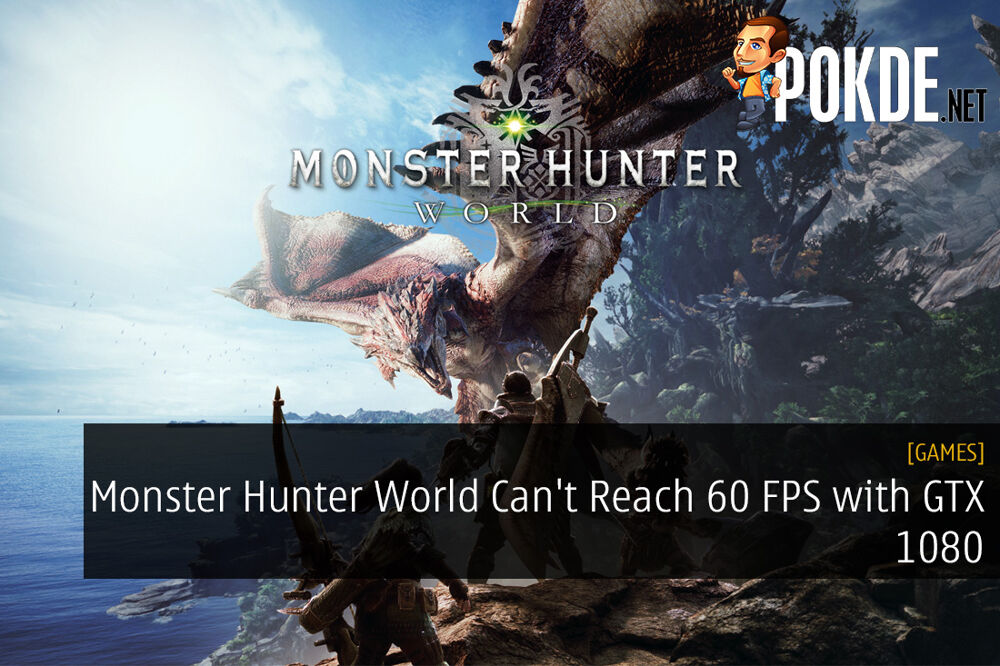 Monster Hunter World Can't Reach 60 FPS with GTX 1080
