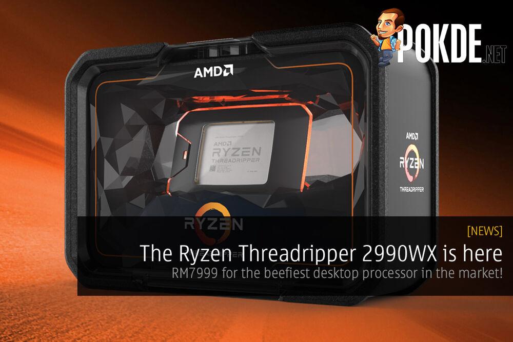 The Ryzen Threadripper 2990WX is here — RM7999 for the beefiest desktop processor in the market! 16