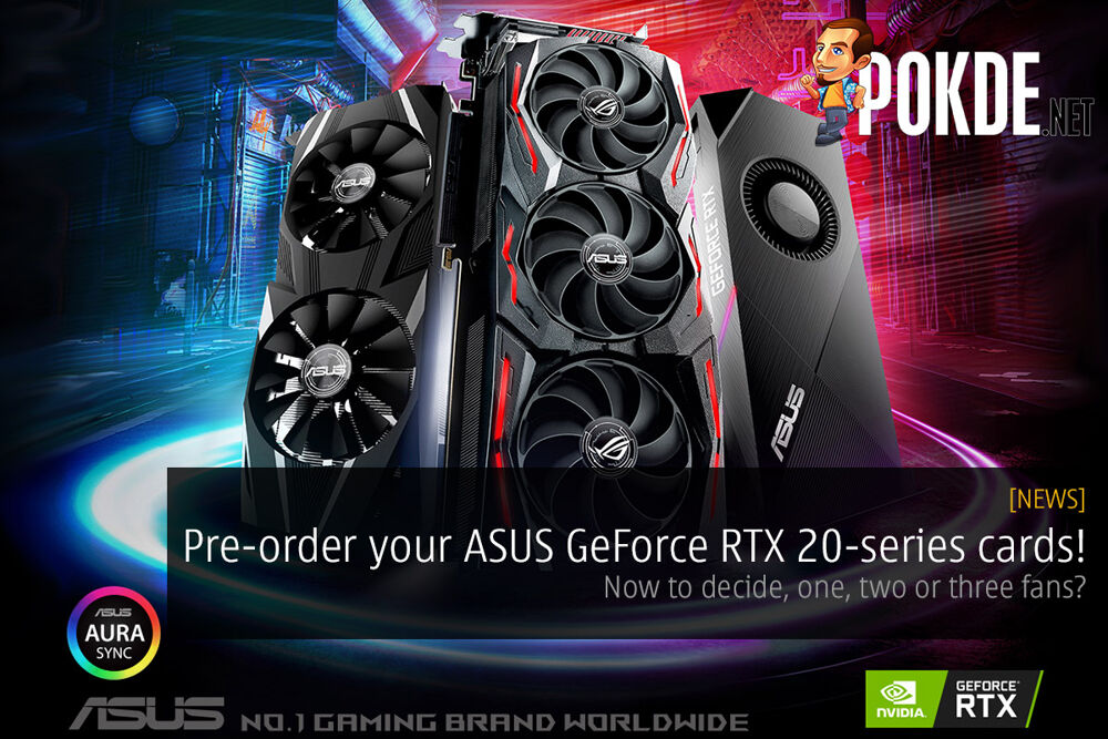 Pre-order your ASUS GeForce RTX 20-series cards! Now to decide, one, two or three fans? 22