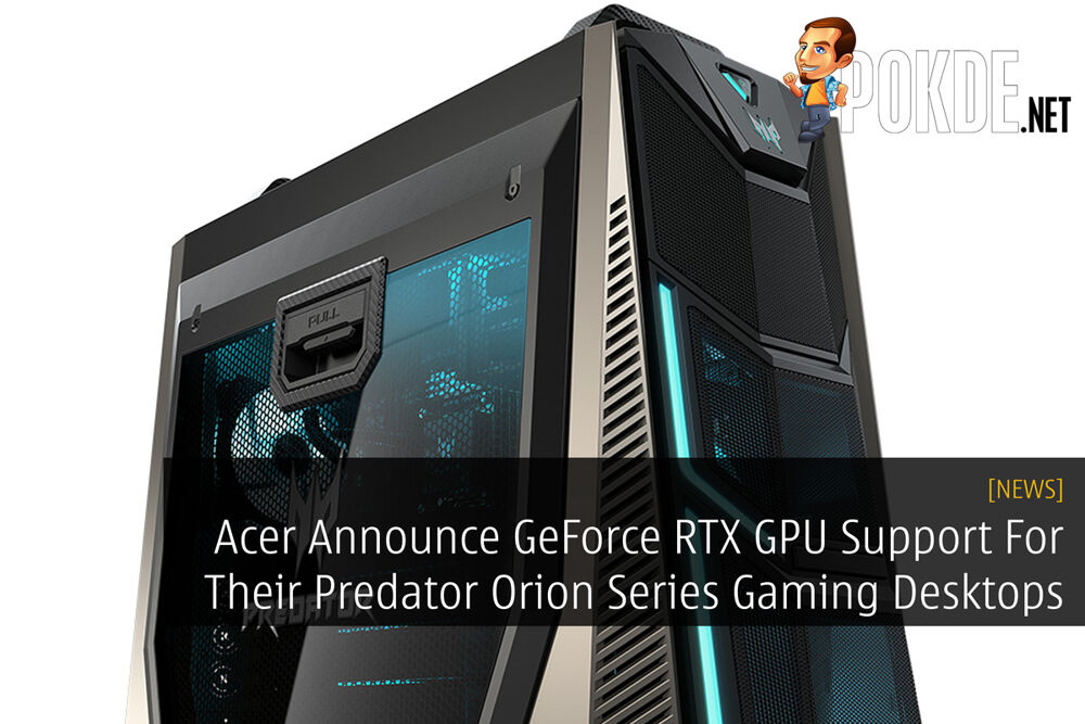 Acer Announce GeForce RTX GPU Support For Their Predator Orion Series Gaming Desktops 20