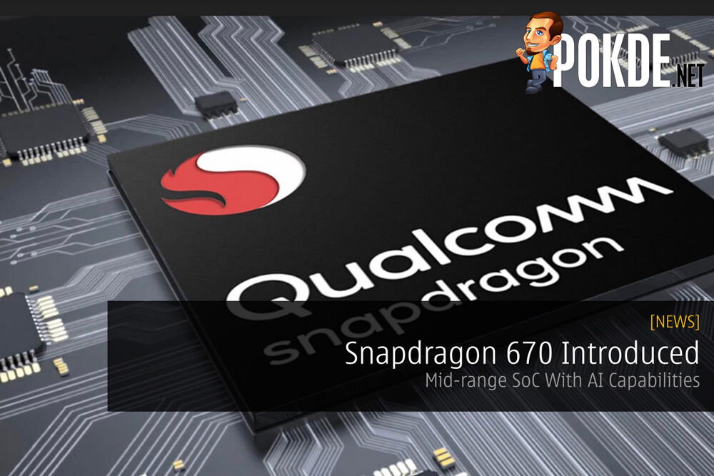Snapdragon 670 Introduced — Mid-range SoC With AI Capabilities 21