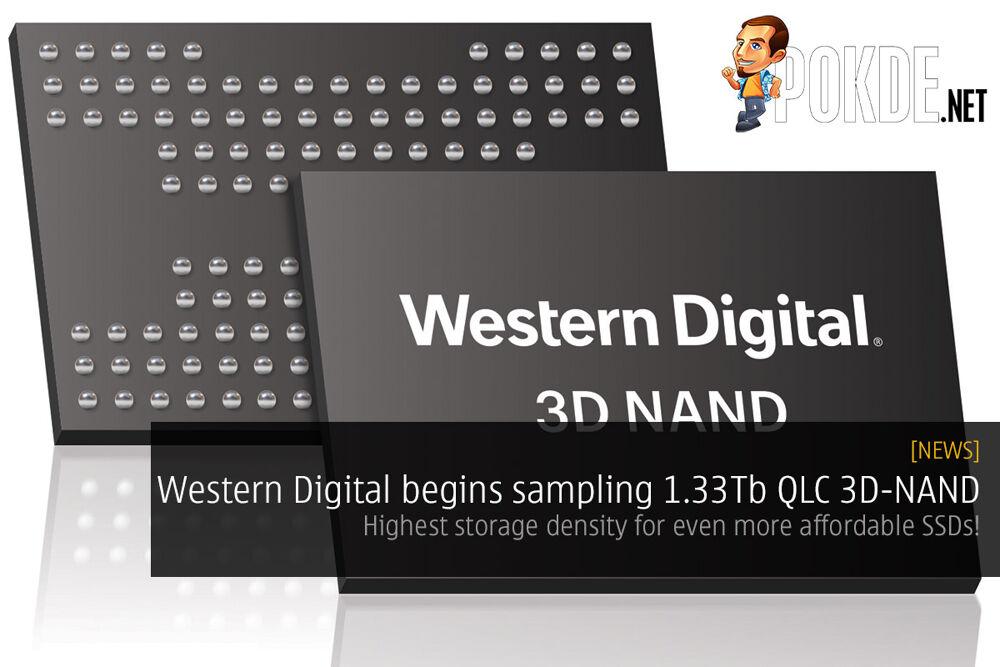 Western Digital begins sampling 1.33Tb QLC 3D NAND — highest storage density for even more affordable SSDs! 29