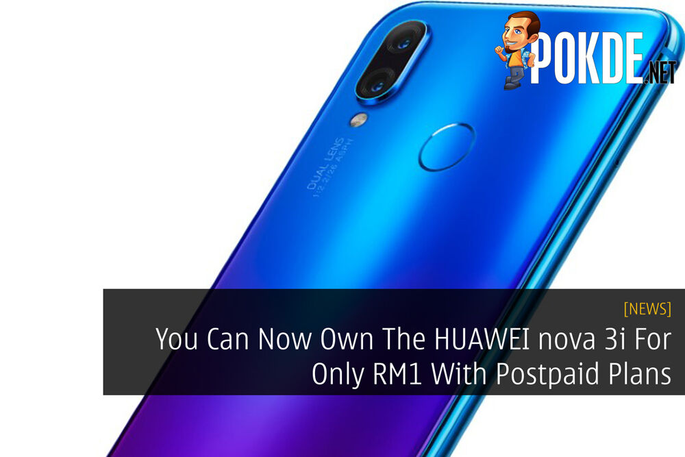 You Can Now Own The HUAWEI nova 3i For Only RM1 With Postpaid Plans 19