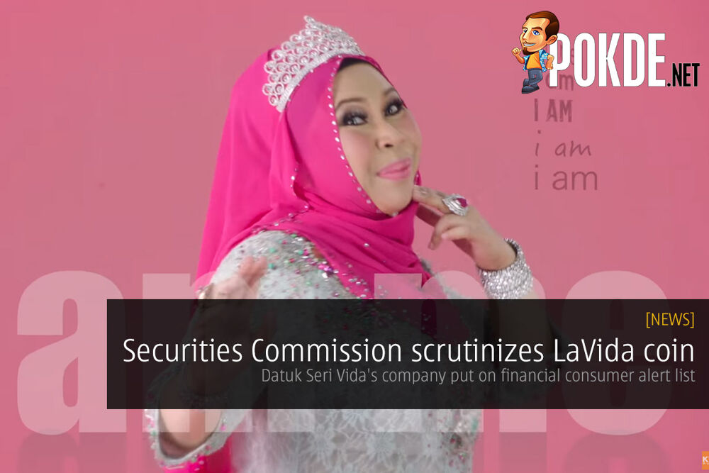 Security Commission scrutinizes LaVida coin cryptocurrency — Datuk Seri Vida's company put on financial consumer alert list 18