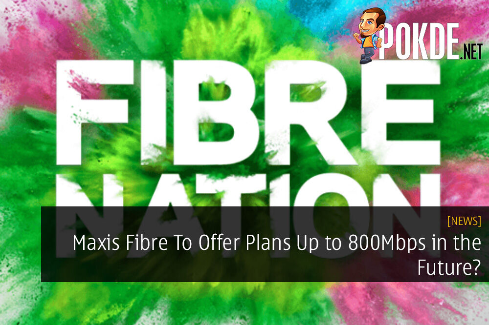 Maxis Fibre To Offer Plans Up to 800Mbps in the Future?