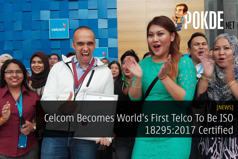 Celcom Becomes World's First Telco To Be ISO 18295-2:2017 Certified 20