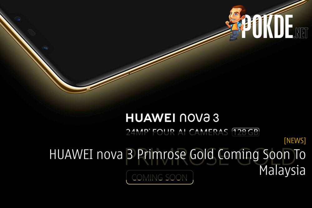 HUAWEI nova 3 Primrose Gold Coming Soon To Malaysia 26