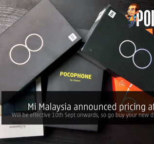 Mi Malaysia announced pricing after SST — will be effective 10th Sept onwards, so go buy your new device NOW! 26