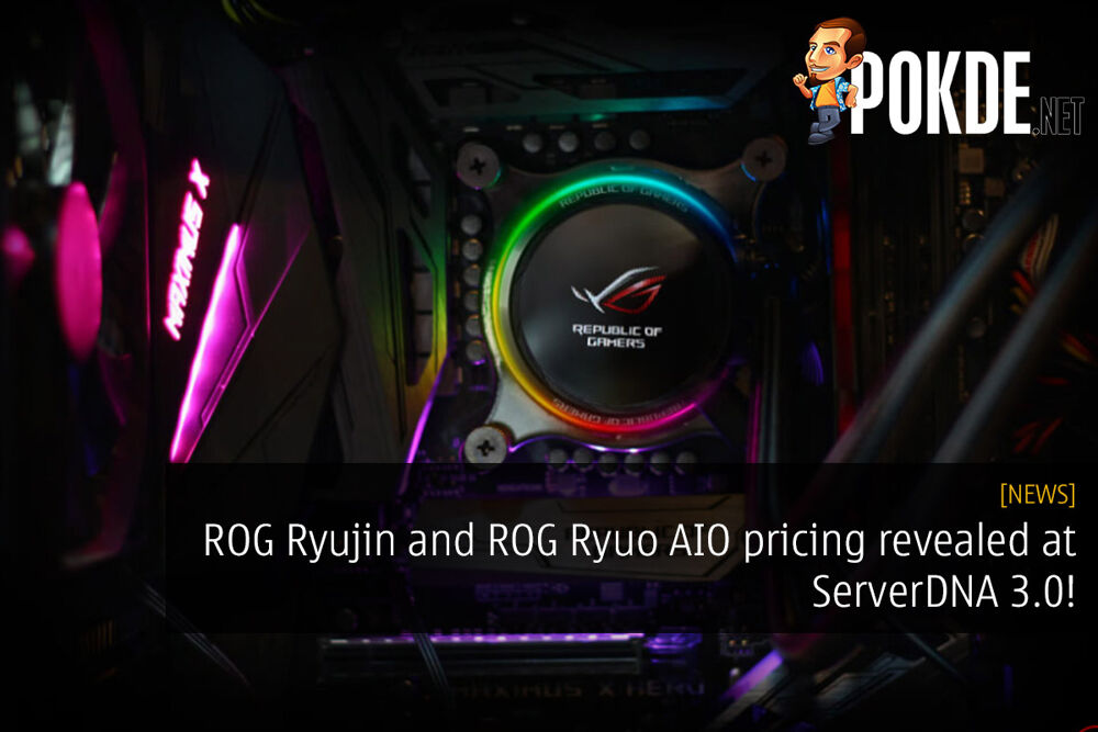 ROG Ryujin and ROG Ryuo AIO pricing revealed at ServerDNA 3.0! 22