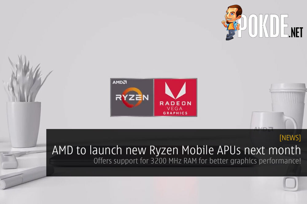 AMD to launch new Ryzen Mobile APUs next month — offers support for 3200 MHz RAM for better graphics performance! 29