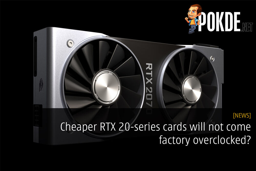 Cheaper RTX 20-series cards will not come factory overclocked? 23