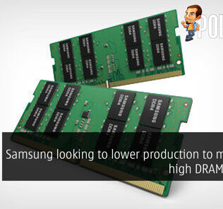Samsung looking to lower production to maintain high DRAM prices? 28