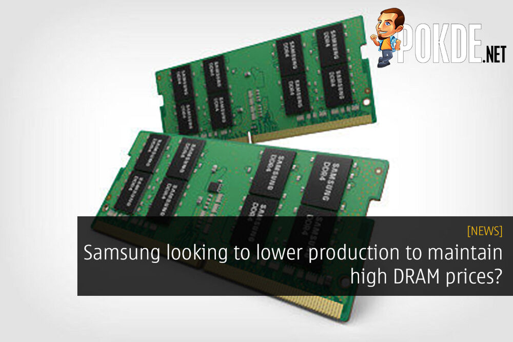Samsung looking to lower production to maintain high DRAM prices? 26