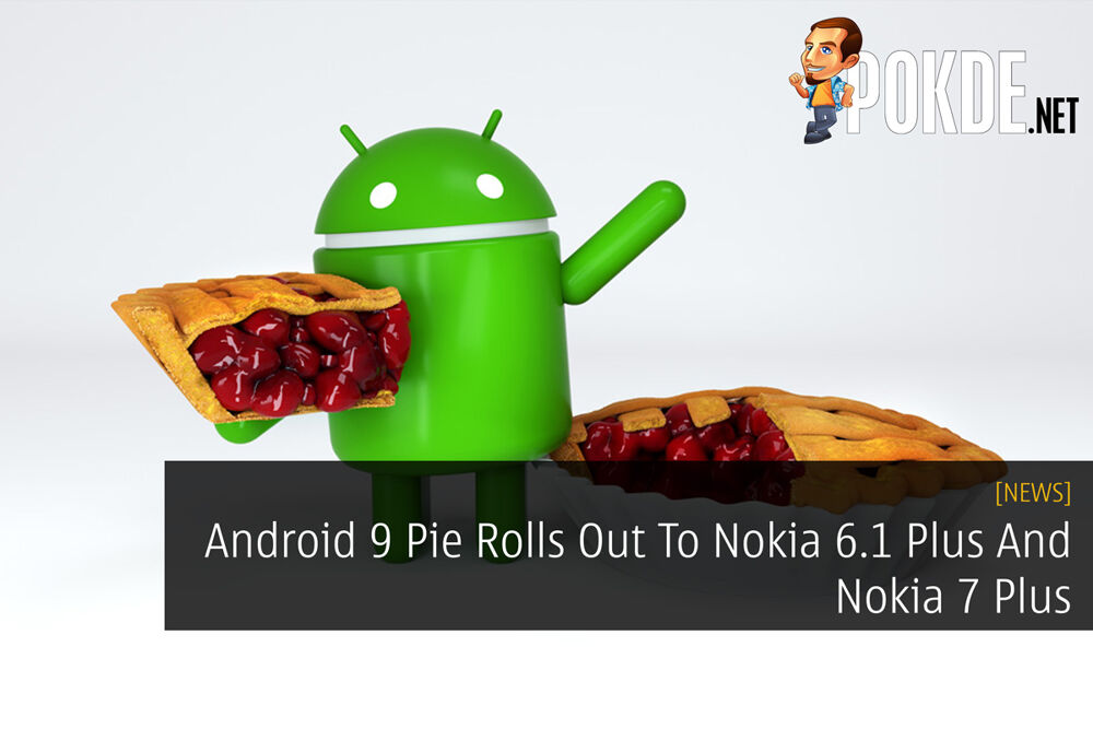 Android 9 Pie Rolls Out To Nokia 6.1 Plus And Nokia 7 Plus 24