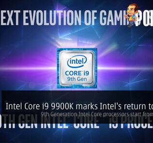 Intel Core i9 9900K marks Intel's return to solder — 9th Generation Intel Core processors start from just $262! 25