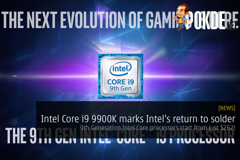 Intel Core i9 9900K marks Intel's return to solder — 9th Generation Intel Core processors start from just $262! 22