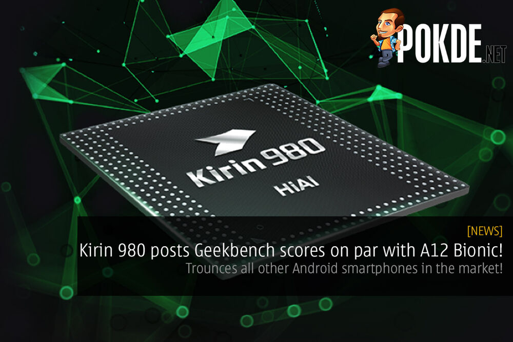 Kirin 980 posts Geekbench scores on par with A12 Bionic! Trounces all other Android smartphones in the market! 29