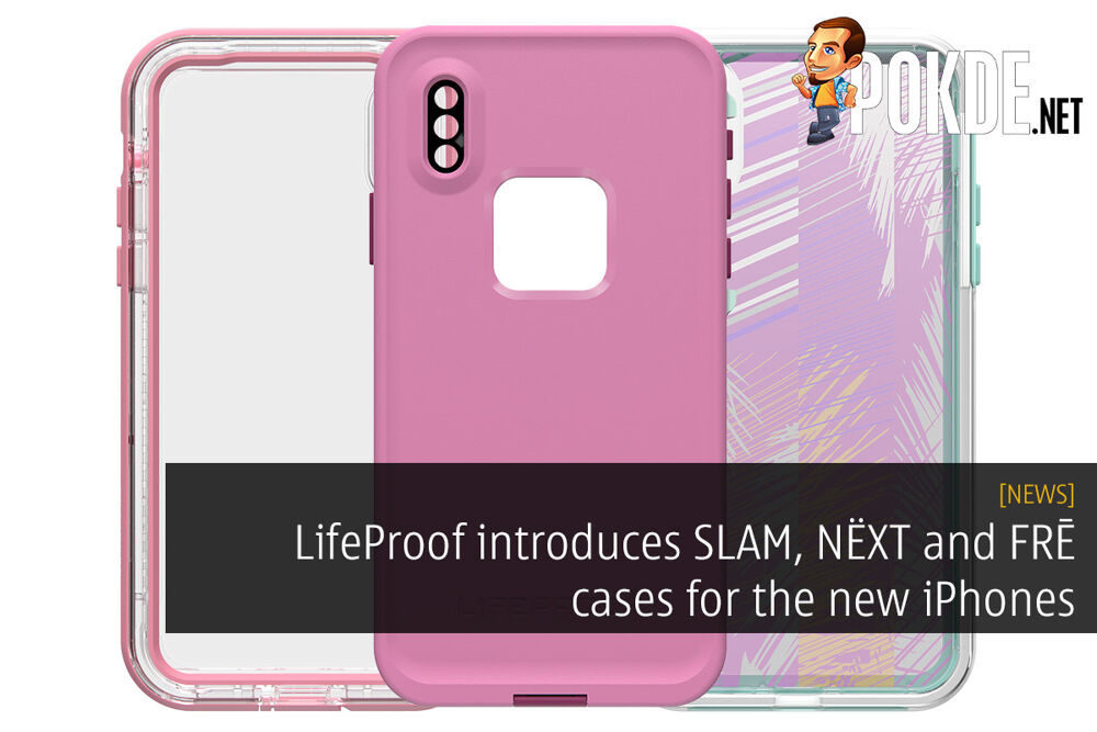 LifeProof introduces SLɅM, NËXT and FRĒ cases for the new iPhones 28