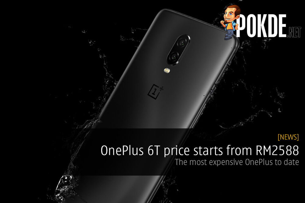 OnePlus 6T price starts from RM2588 — the most expensive OnePlus to date 29