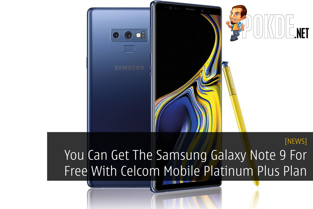 You Can Get The Samsung Galaxy Note 9 For Free With Celcom Mobile Platinum Plus Plan 27