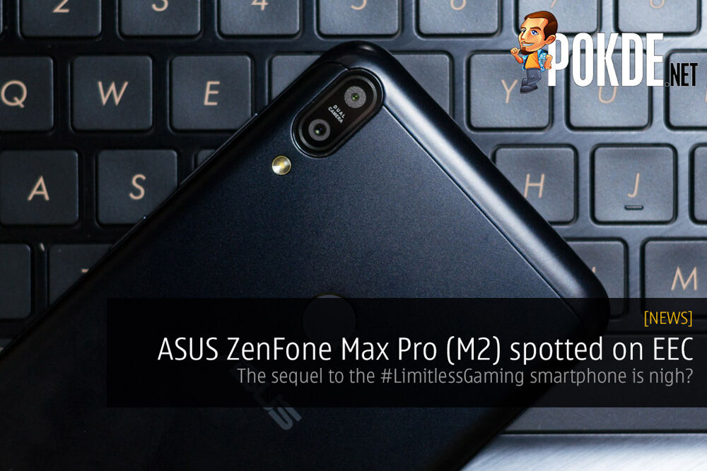 ASUS ZenFone Max Pro (M2) spotted on EEC — the sequel to the #LimitlessGaming smartphone is nigh? 27
