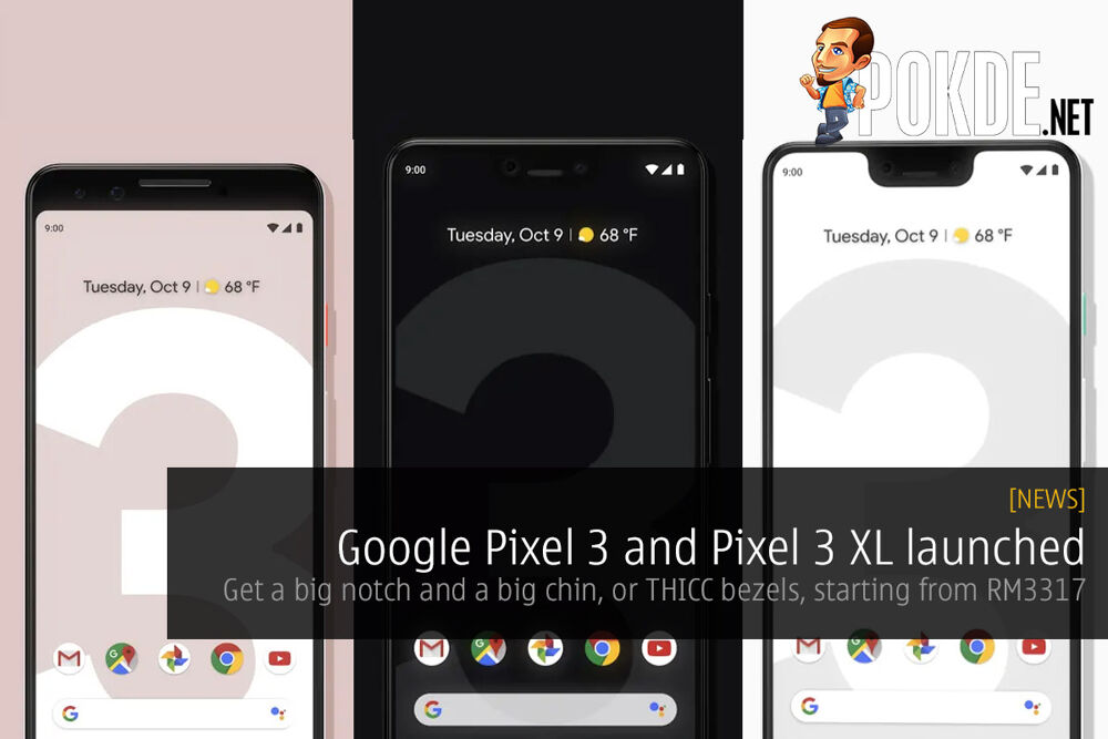 Google Pixel 3 and Pixel 3 XL launched — get a big notch and a big chin, or THICC bezels, starting from RM3317 19